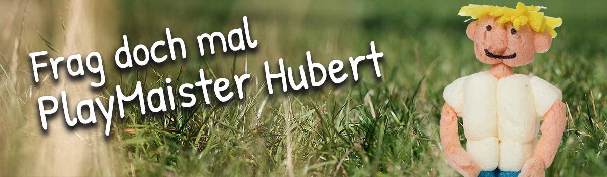 Wer ist eigentlich PlayMaister Hubert?
